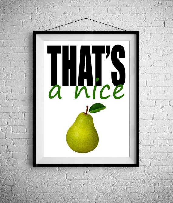 That's A Nice Pear - Kitchen Wall Art - Buy 2 Get 1 Free