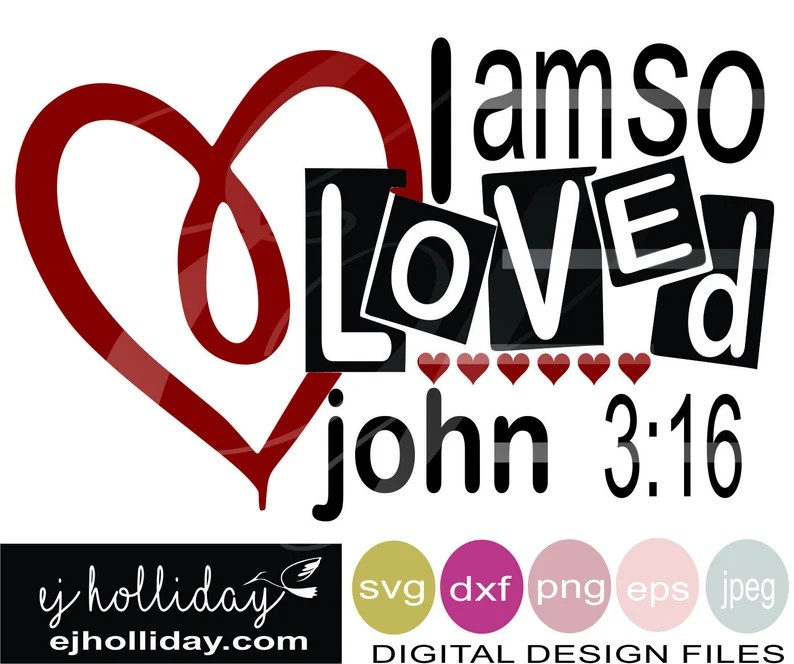 Download I am so Loved john 3 16 eps svg dxf png jpg jpeg Instant ...