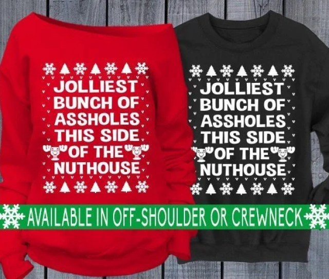 Jolliest Bunch Of Assholes This Side Of The Nuthouse Womens Christmas Sweatshirt Off Shoulder Slouchy Ugly Sweater Crew Neck Mens