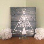 Be Brave Little One Wood Sign Pallet Style Wood Sign Nursery Decor Baby Shower Gift Kid S Room Decor Teepee Arrows