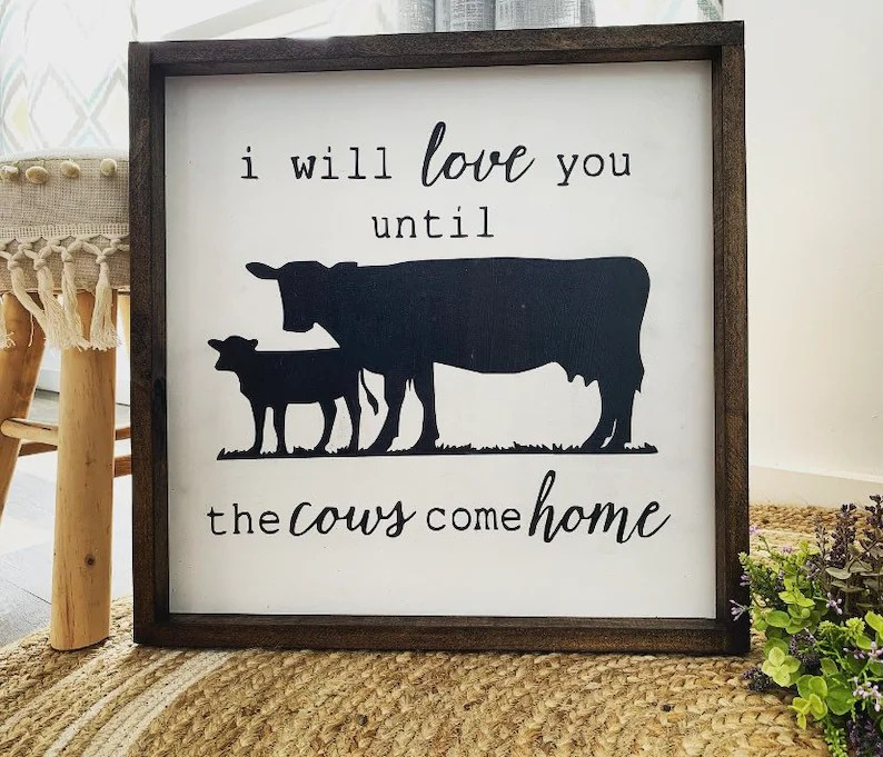Download I Will Love You Until The Cows Come Home / Wood Sign ...