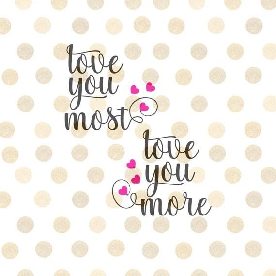 Download Love You More Love You Most Svg Valentine Svg Valentines ...