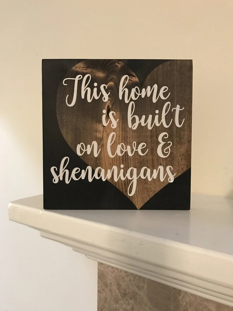 Download This Home is Built on Love & Shenanigans Stained Wood Sign ...