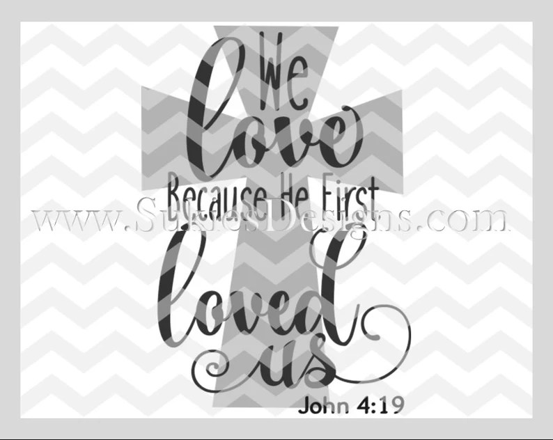 Download We Love Because He First Loved Us SVG DXF PNG Files for | Etsy