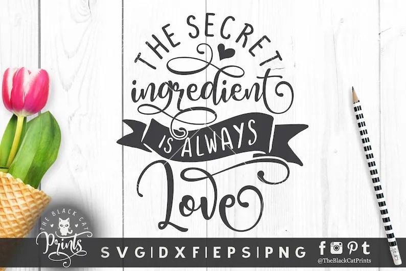 Download The secret ingredient is love svg Kitchen svg cut file for ...