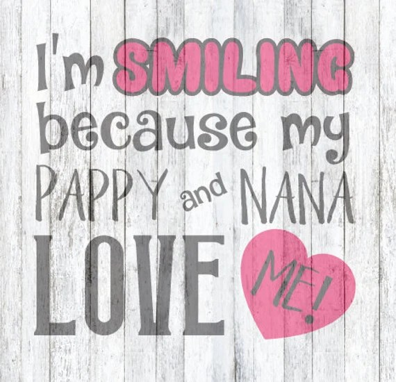 Download SVG File I'm smiling because Pappy and Nana love me   Etsy