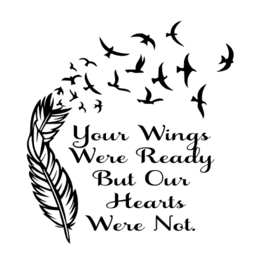 Your Wings Were Ready But Our Hearts Were Not Vinyl Decal