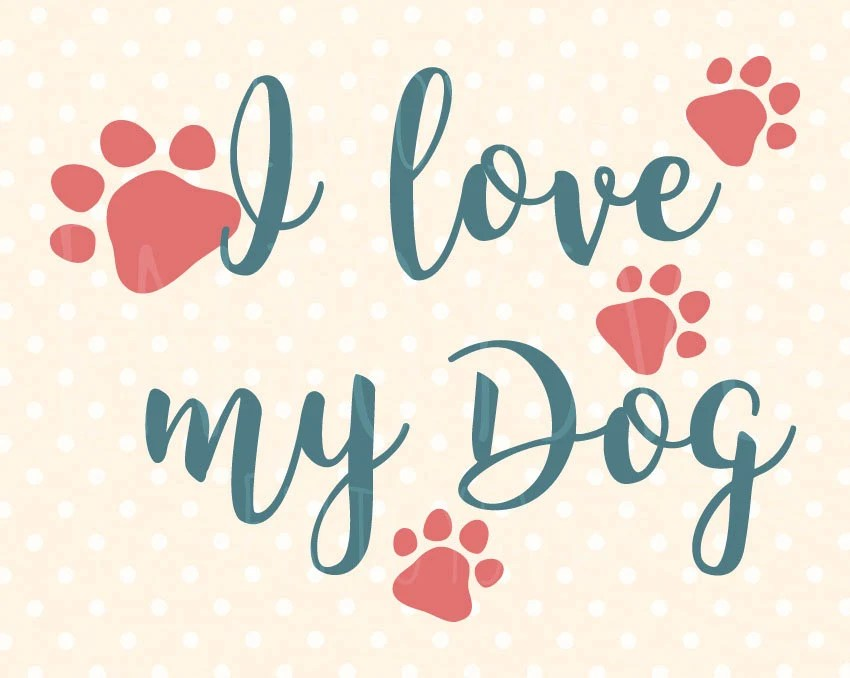Download I love my Dog SVG Puppy SVG Pet Quote svg Dog Quote svg ...