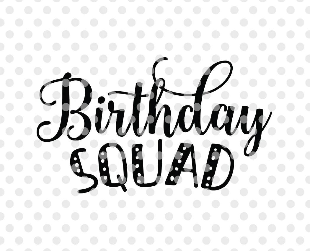 Birthday Squad Svg Dxf Cut File Birthday Svg Cut File Baby