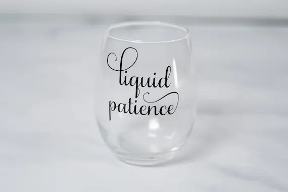 Liquid Patience Quote Wine Glass For Mom Stemless Wine Etsy