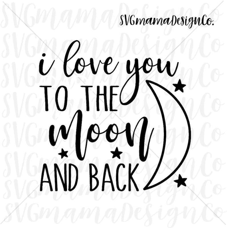 Download I Love You To The Moon And Back SVG Cut File Printable ...