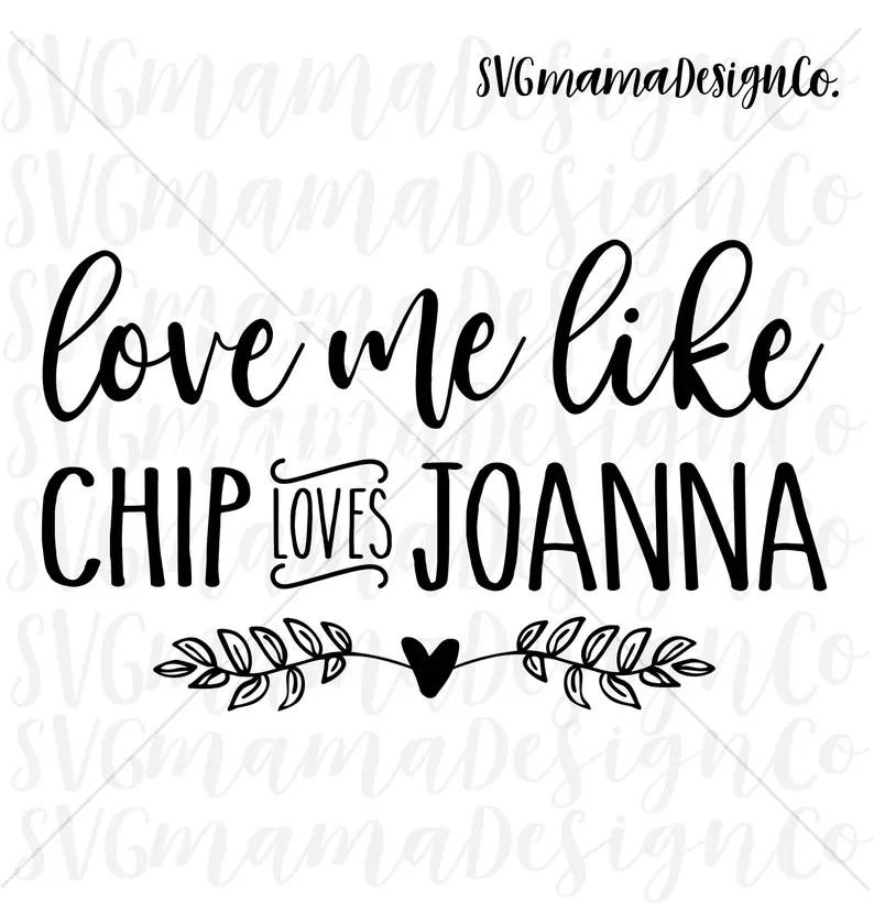 Download Love Me Like Chip Loves Joanna SVG Cut File Printable ...