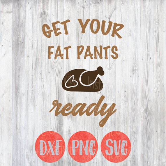Download Get Your Fat Pants Ready Funny Fall Svg Thanksgiving Svg ...