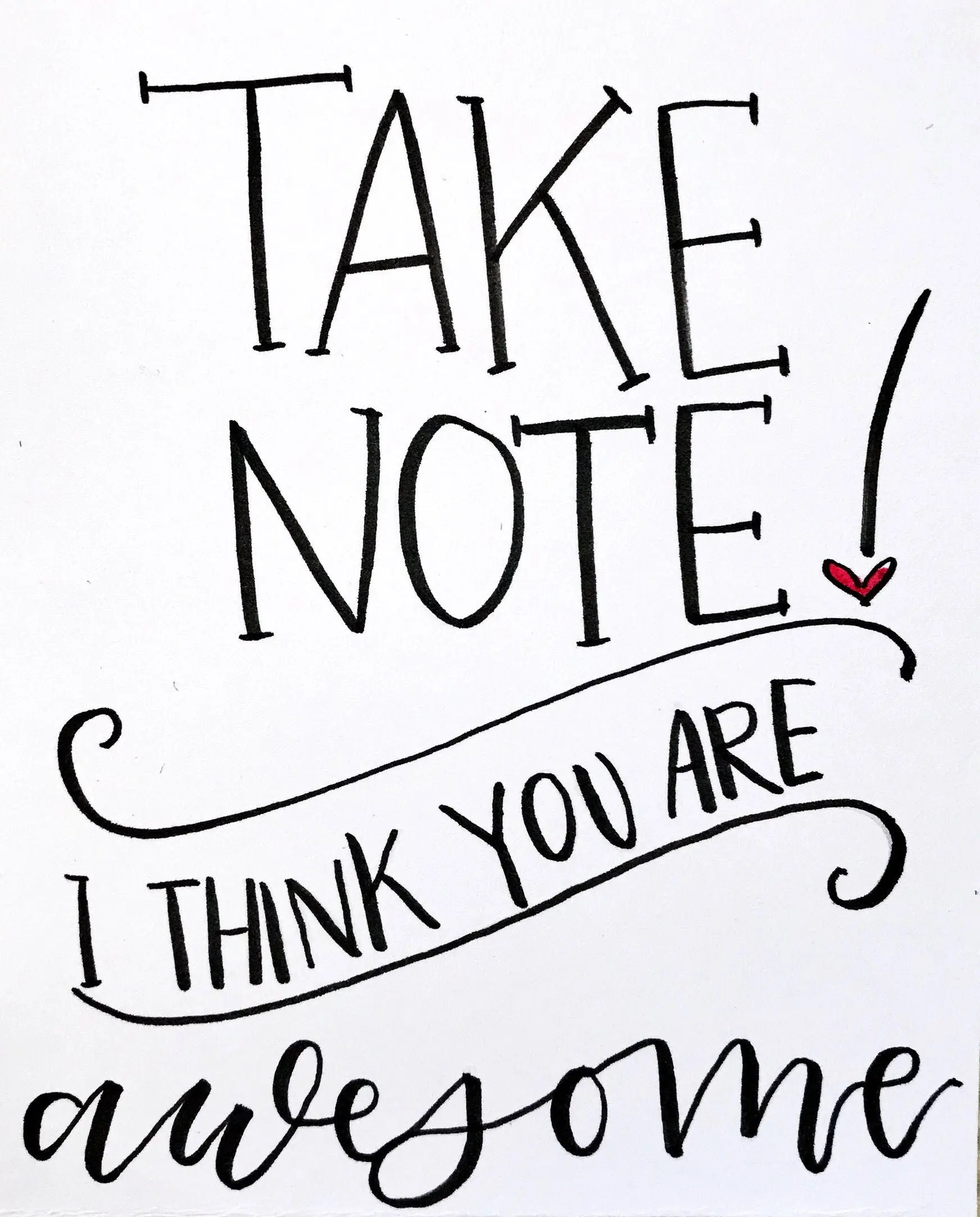 Take Note I Think You Are Awesome