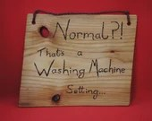 Normal? That's a Washing Machine Setting sign - large