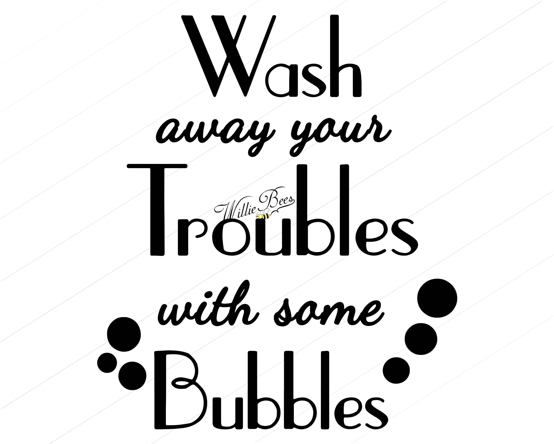 Bathroom Svg Bubbles Svg Bath Time Wash Away Your Troubles