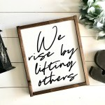 Farmhouse Sign We Rise By Lifting Others Inspirational Quote