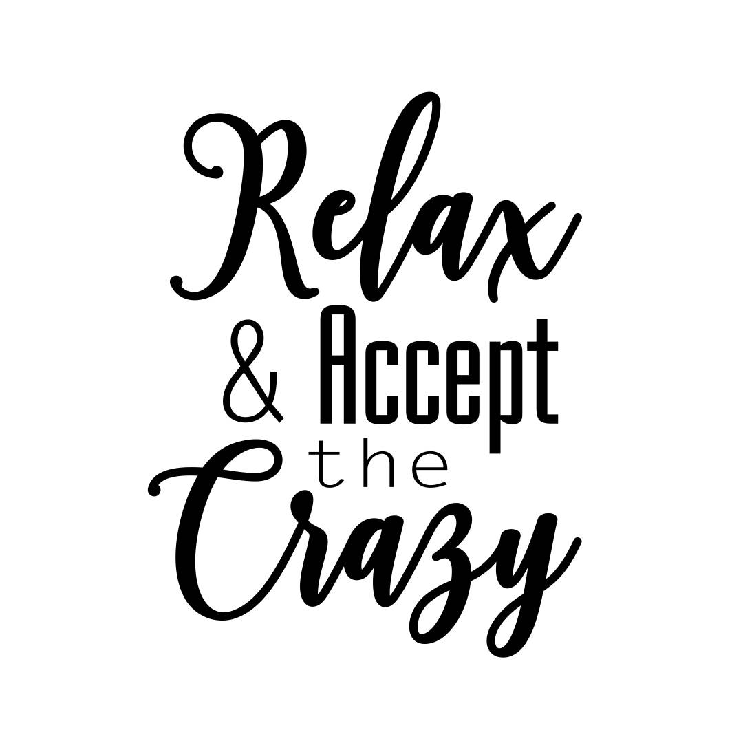 Relax And Accept The Crazy Phrase Graphics Svg Dxf Eps