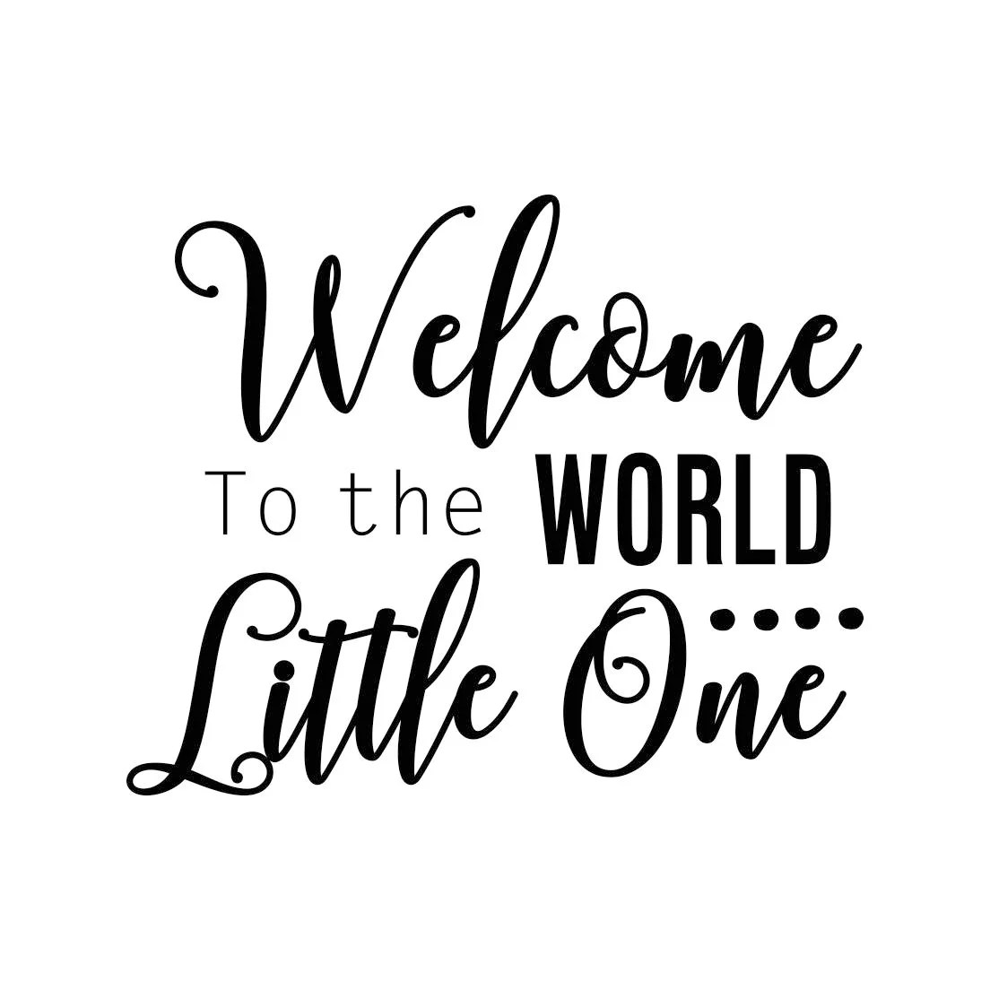 Welcome To The World Little One Phrase Graphics Svg Dxf