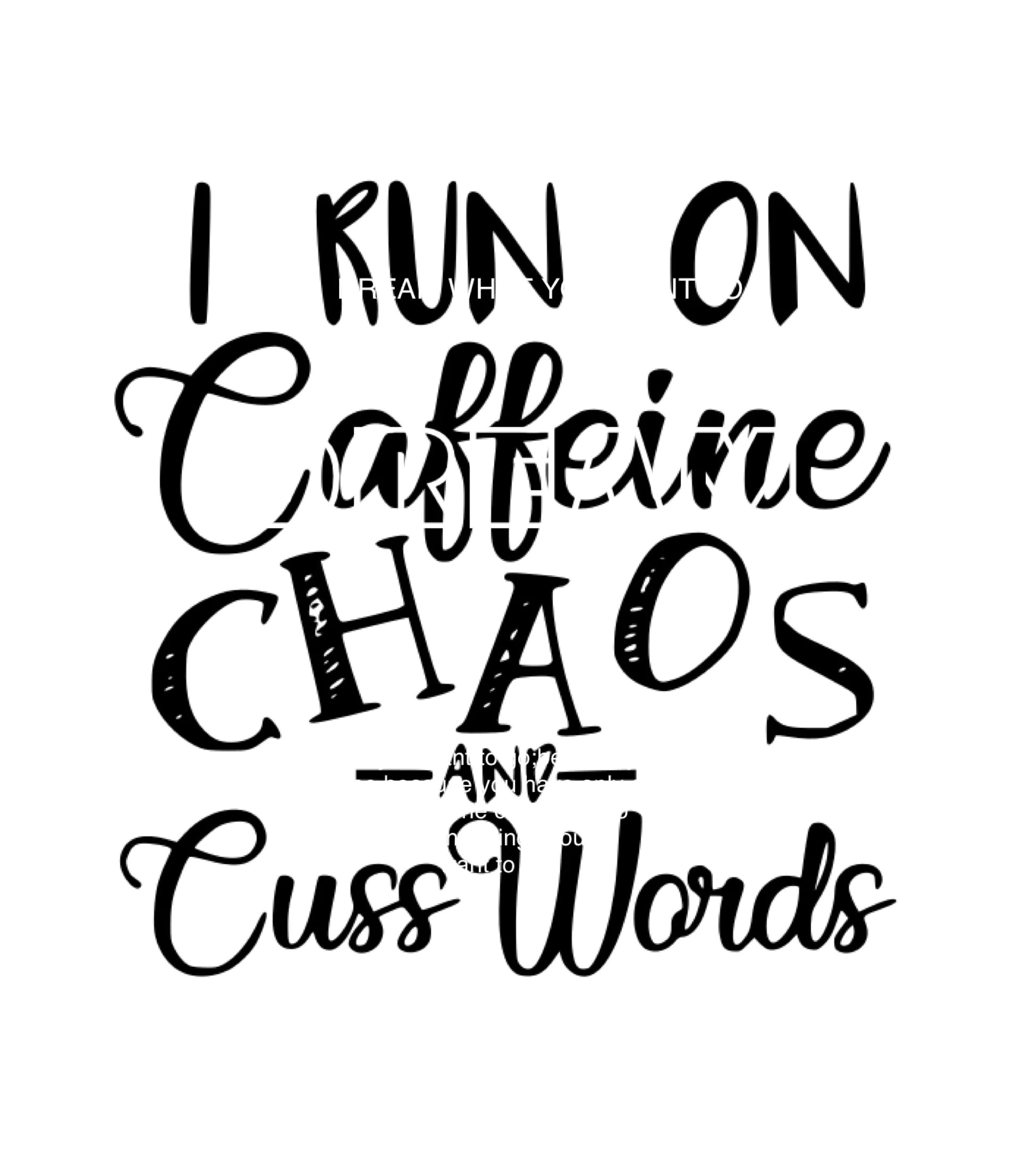 I Run On Caffeine Chaos And Cuss Words Cuttable Svg Dxf
