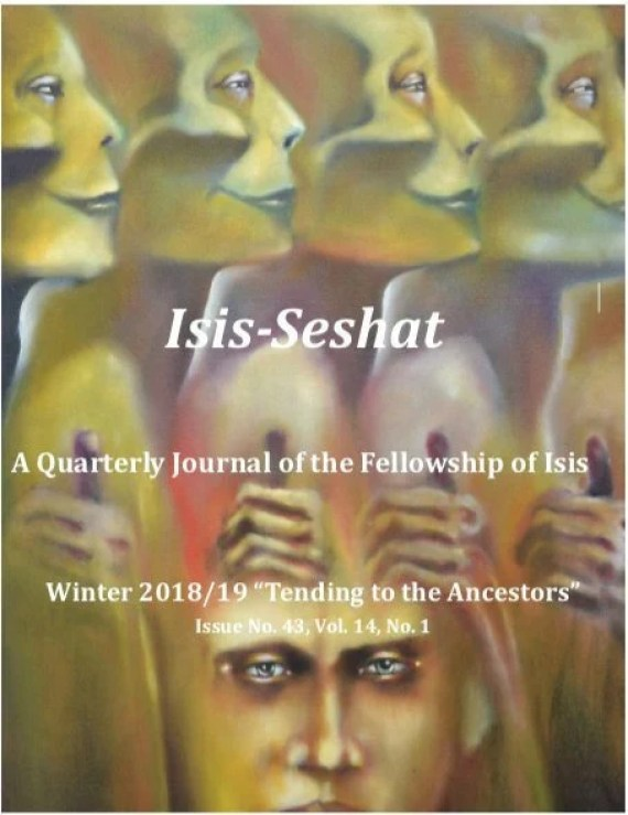 Tending to the ancestors, Isis Seshat. Isis Seshat Tending to the Ancestors, Winter 2018/19. A quarterly journal produced on behalf of the Fellowship of Isis. 48 page color e-zine.