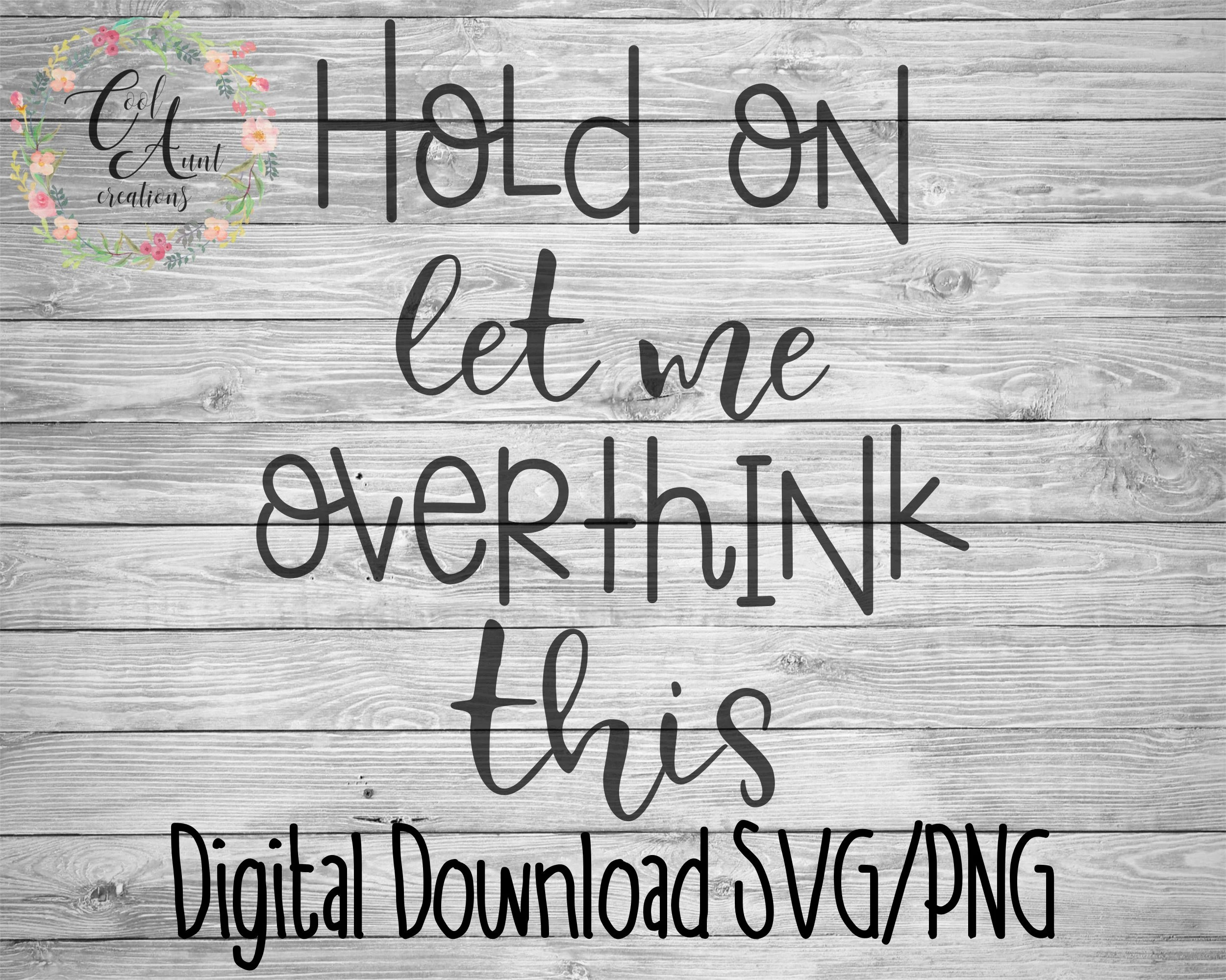 Hold On Let Me Overthink This Svg Digital