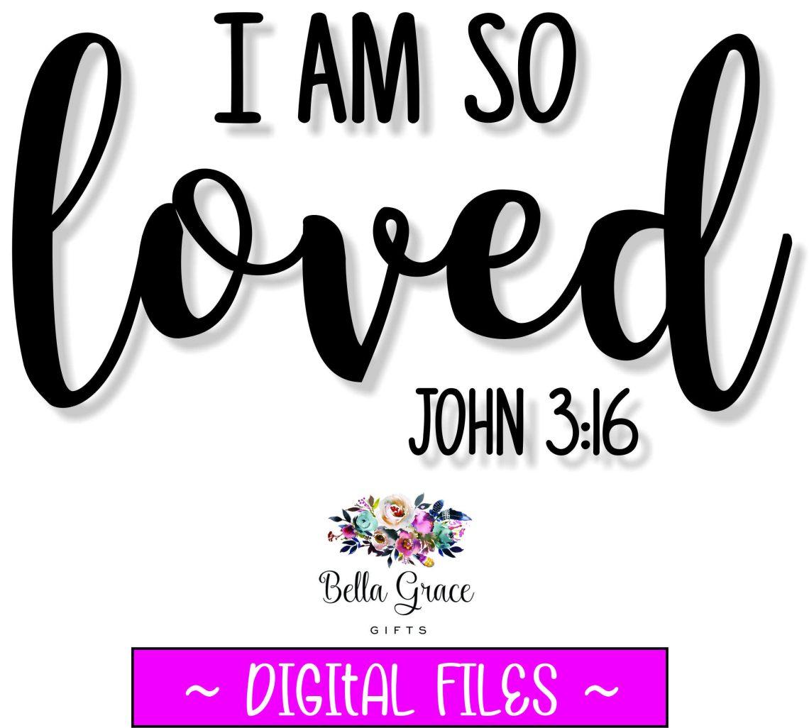 Download I AM SO LOVED svg, png, jpg, dxf, eps