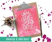 You Got this Girl - Printable Instant Download