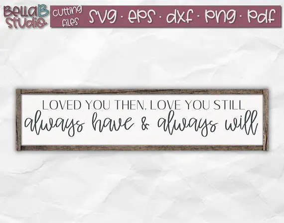 Download Loved you then love you still SVG Always and forever Svg ...