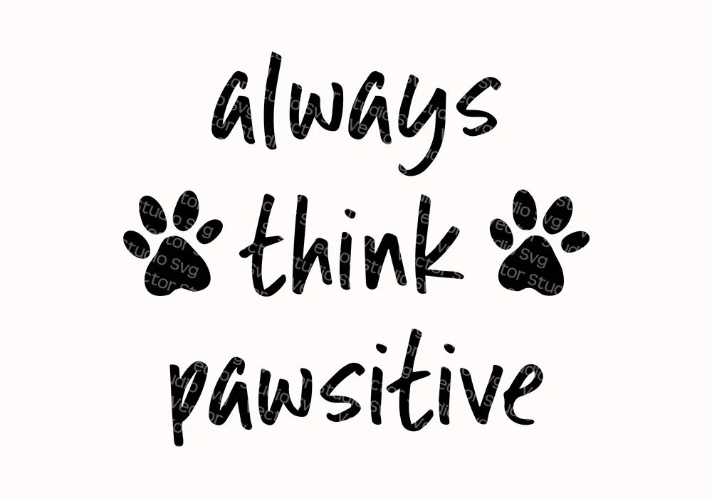 Download Animal Lover Svg Positive Quote Always Think Pawsitive ...