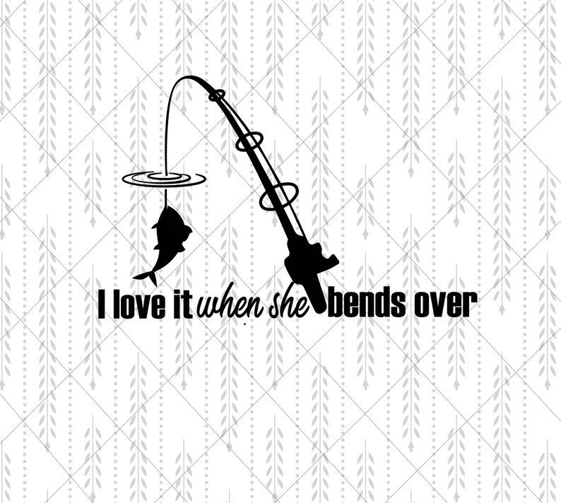 Download Fishing I love it when she bends over SVG Cricut Cut files ...