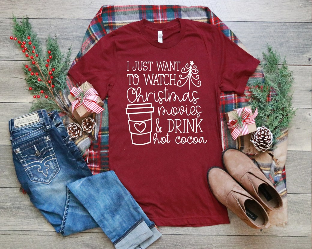 I Just Want to Watch Christmas Movies & Drink Hot Cocoa Shirt, Christmas T-Shirt, Woman Tee, Gift for Mom, Boyfriend Style Tee