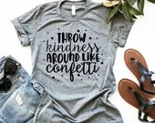 Throw Kindness Around Like Confetti Women's Shirt, Christian Shirt, Woman Tee, Mom Shirt, Gift for Mom, Boyfriend Style Tee