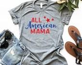 All American Mama Women's Shirt, Fourth of July Tee, 4th of July Shirt, Woman Tee, Mom Shirt, Gift for Mom, Boyfriend Style Tee