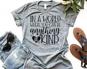 In A World Where You Can Be Anything, Be Kind Shirt, Be Kind T-Shirt, Woman Tee, Woman of Faith Shirt, Gift for Mom, Boyfriend Style Tee