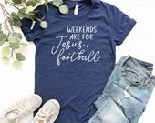 Weekends are for Jesus and Football T-Shirt, Fall Shirt, Christian Shirt, Woman Tee, Mom Shirt, Gift for Mom, Boyfriend Style Tee
