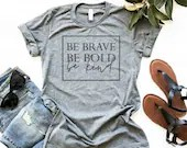 Be Brave Be Bold Be Kind ...