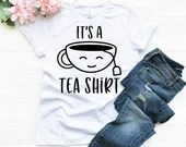 It's a Tea Shirt, Tea Cup T-Shirt, Woman Tee, Mom Shirt, Gift for Mom, Boyfriend Style Tee