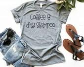 Coffee & Dry Shampoo T-Shirt, Coffee and Dry Shampoo Shirt, Woman Tee, Mom Shirt, Gift for Mom, Boyfriend Style Tee