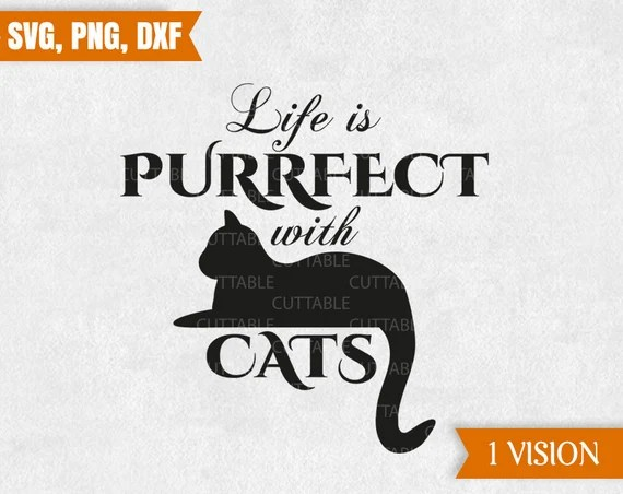 Download Life is purrfect with Cats cut file Cat lover Cat quote ...