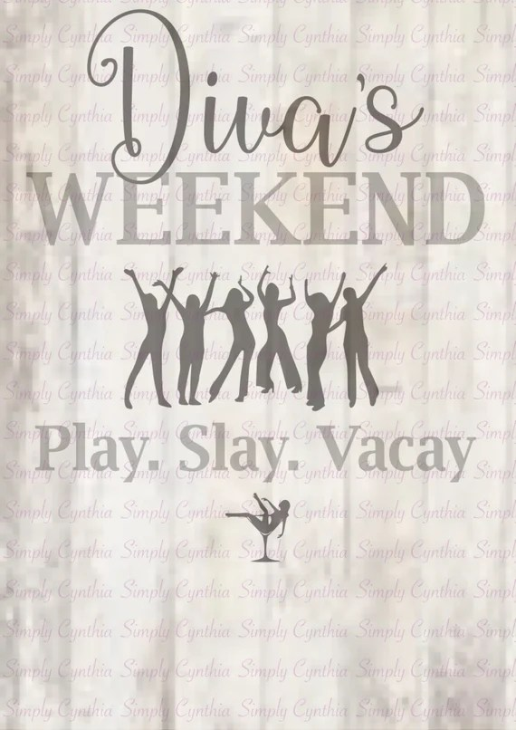 Download Divas Weekend Play. Slay. Vacay svg png eps dxf   Etsy
