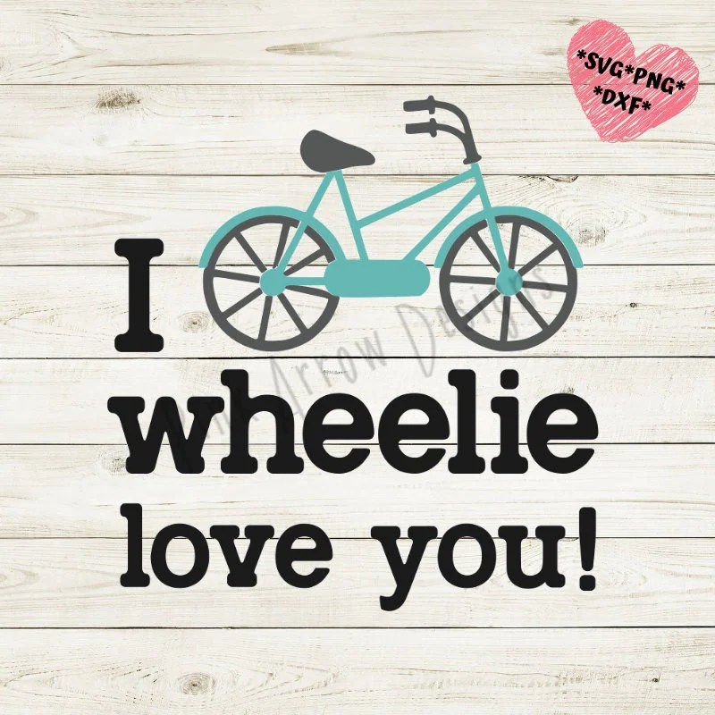 I wheelie love you svg dxf png files for cutting machines ...