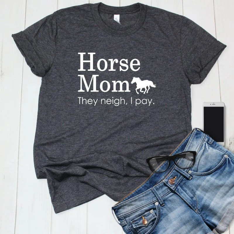 They Neigh I Pay, Funny Horse Mom Joke Shirt for Equestrians and Horse Owners, Gift for Horse Lovers