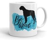 Boxer Mug, Be Brave Boxer, Boxer dog, Boxer Rescue