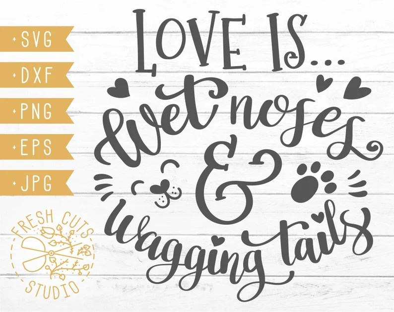 Download Pet Dog Quote SVG Design Love Is Wet Noses & Wagging Tails ...