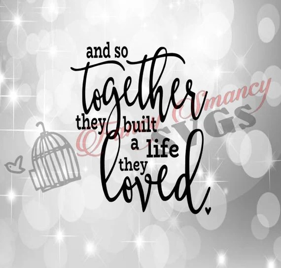 Download And So Together They Built A Life They Loved Shirt Decal ...