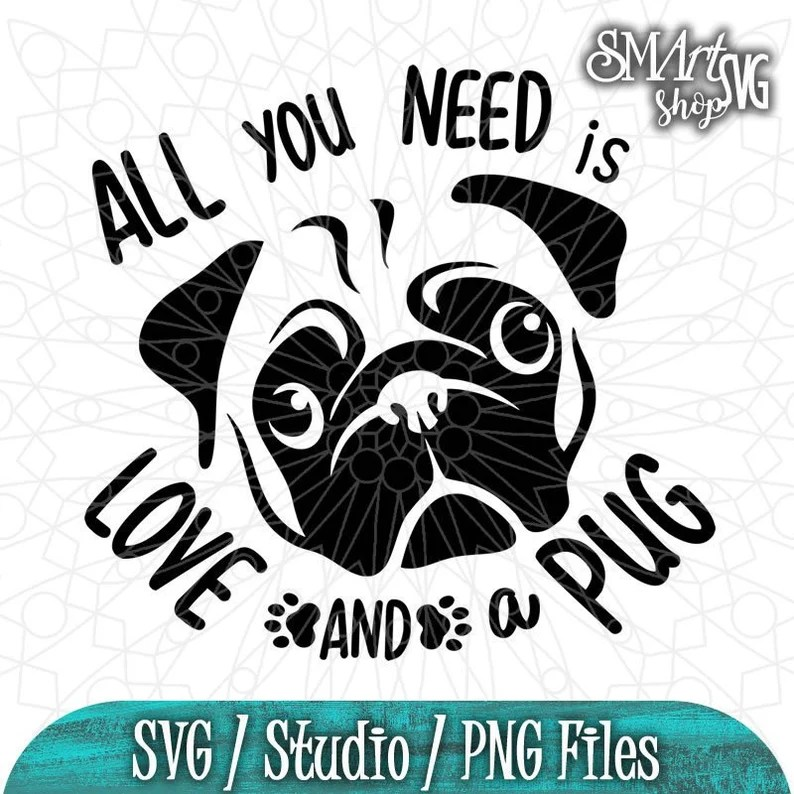 Download All you need is Love and a pug Pug Svg Dog Svg Paw Print ...