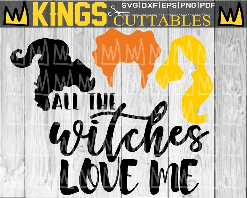 Download All the Witches Love Me SVG Hocus Pocus SVG Cut Files ...