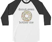 Donut Even Bother Me Poly-Cotton 3/4 Sleeve Raglan Shirt
