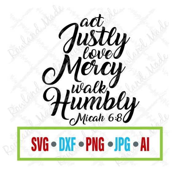 Download 14+ Act Justly, Love Mercy, Walk Humbly - Micah 6:8 Svg ...